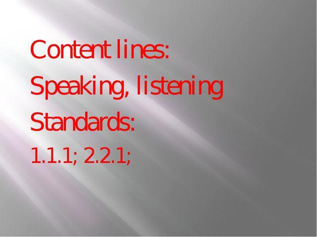 Content lines: Speaking, listening Standards: 1.1.1; 2.2.1;