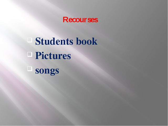 Recourses Students book Pictures songs