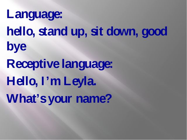 Language: hello, stand up, sit down, good bye Receptive language: Hello, I'm...