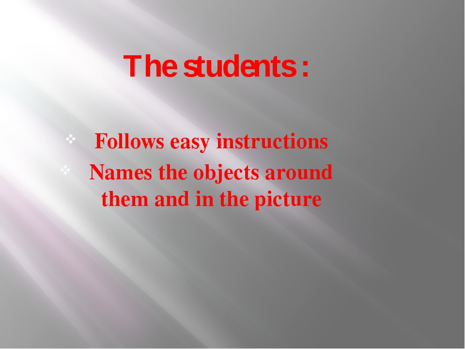 The students : Follows easy instructions Names the objects around them and in...