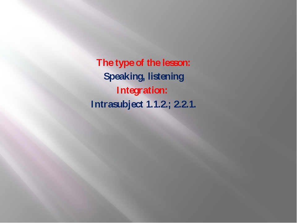 The type of the lesson: Speaking, listening Integration: Intrasubject 1.1.2.;...