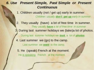 3. During last summer holidays we (take)a lot of photos. 6. Use Present Simp