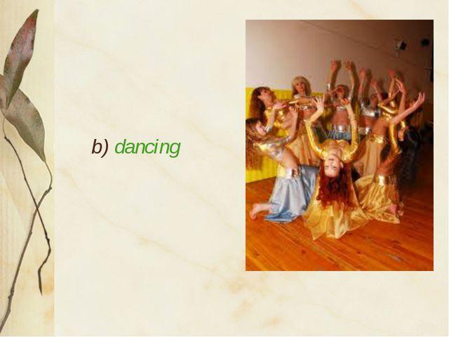 b) dancing