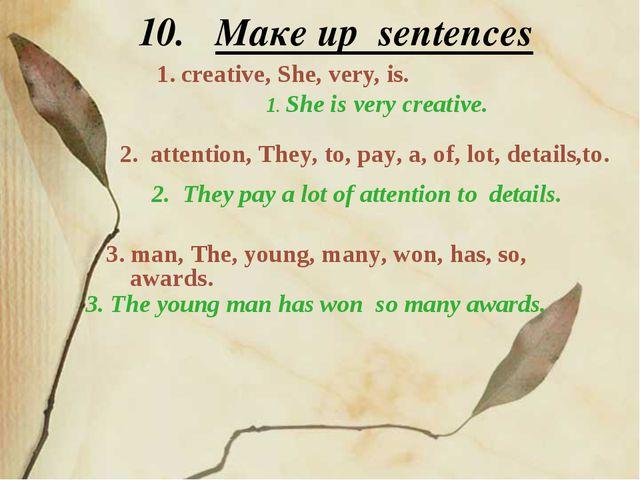10. Maкe up sentences 1. creative, She, very, is. 1. She is very creative. 2....