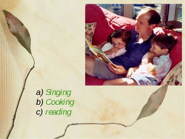 a) Singing b) Cooking c) reading