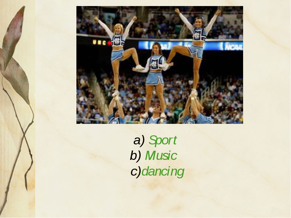 a) Sport b) Music c)dancing