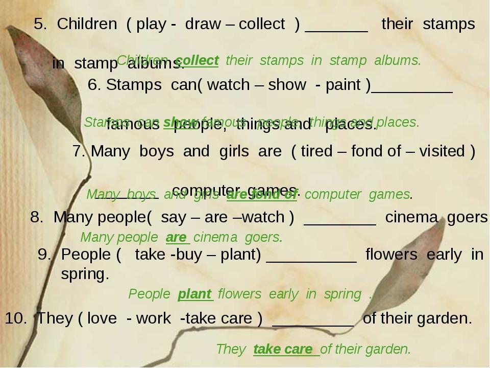10. They ( love - work -take care ) _________ of their garden. 5. Children (...