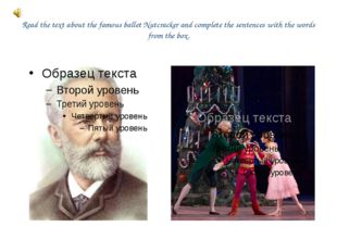 Read the text about the famous ballet Nutcracker and complete the sentences