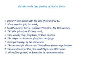 Put the verbs into Passive or Active Voice: 1. Passive Voice (form) with the