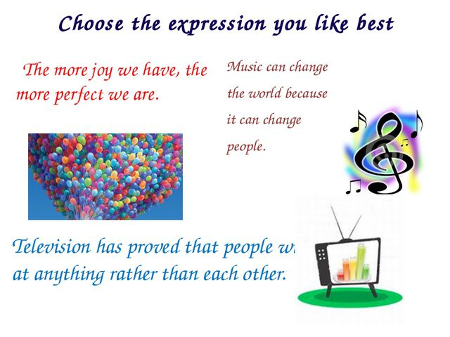 Choose the expression you like best The more joy we have, the more perfect we...