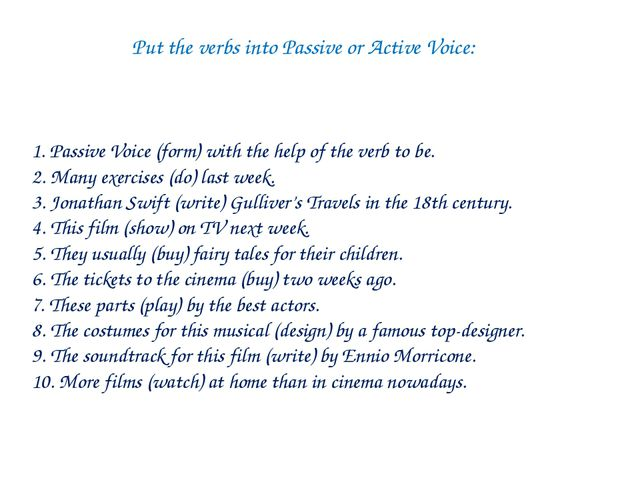 Put the verbs into Passive or Active Voice: 1. Passive Voice (form) with the...