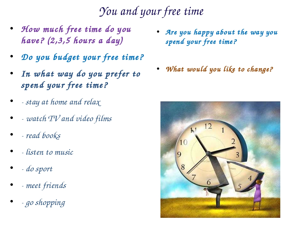 You and your free time How much free time do you have? (2,3,5 hours a day) Do...
