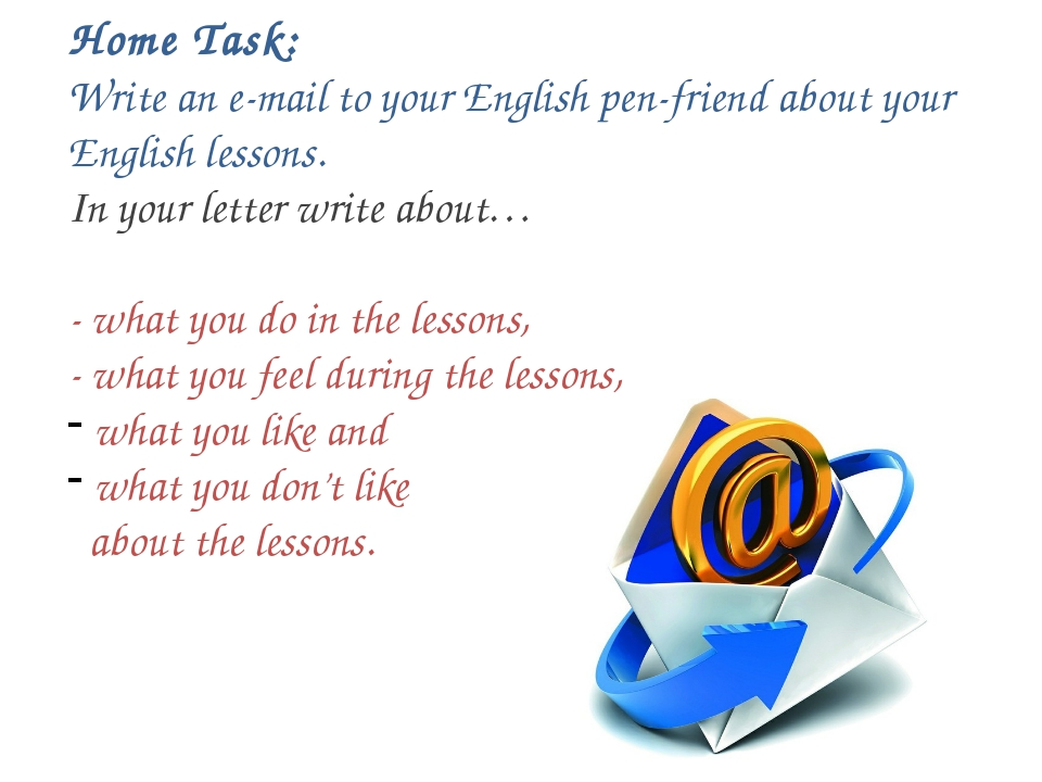 Home Task: Write an e-mail to your English pen-friend about your English les...