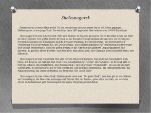 Shelesnogorsk Shelesnogorsk ist meine Heimatstadt. Ich bin hier geboren und z