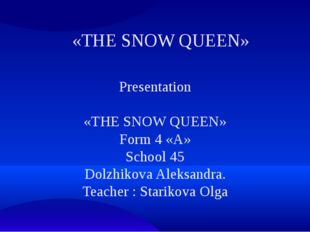 «THE SNOW QUEEN» Presentation «THE SNOW QUEEN» Form 4 «A» School 45 Dolzhikov