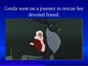Gerda went on a journey to rescue her devoted friend.
