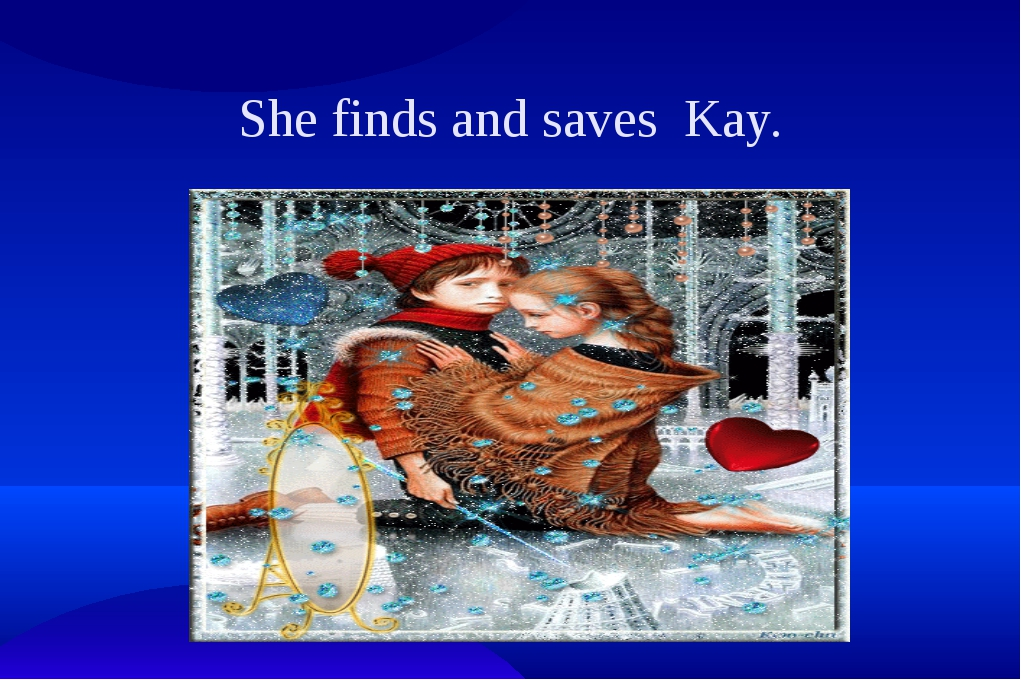 She finds and saves Kay.
