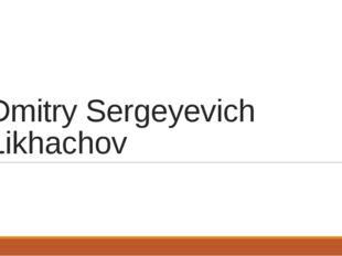 Dmitry Sergeyevich Likhachov