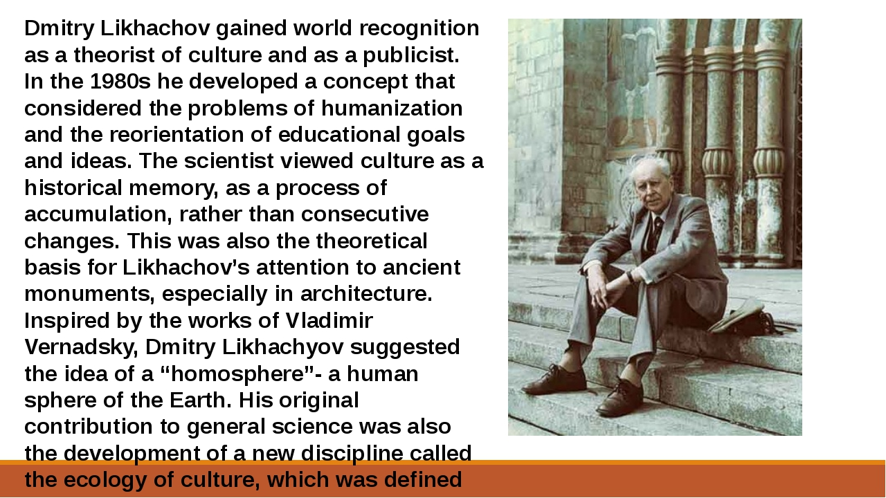 Dmitry Likhachov gained world recognition as a theorist of culture and as a p...