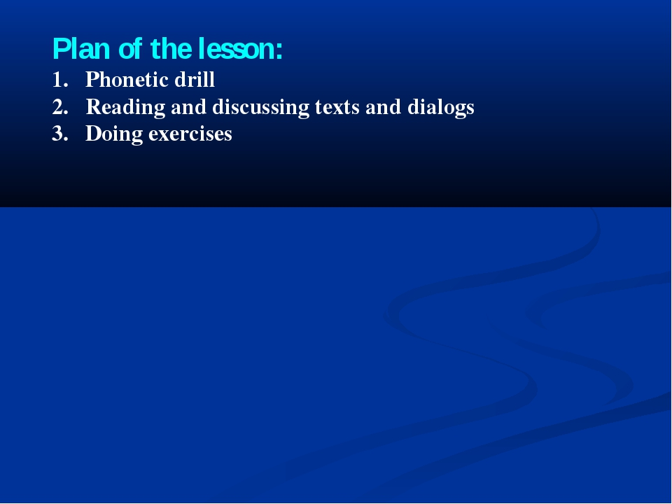 Plan of the lesson: Phonetic drill Reading and discussing texts and dialogs D...