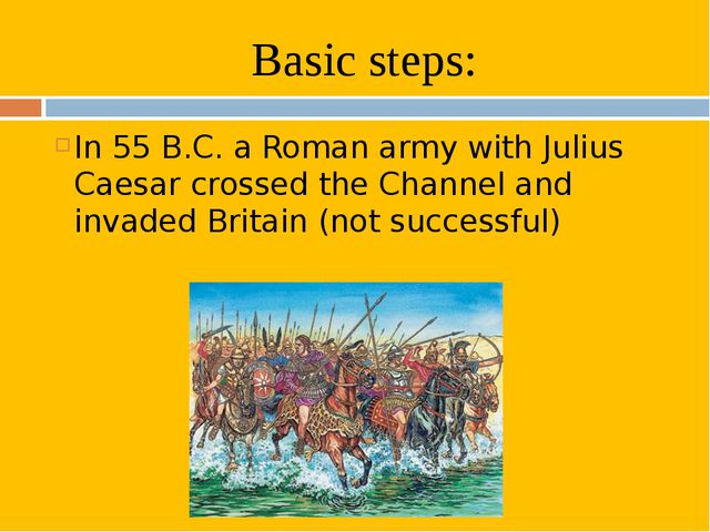 Basic steps: In 55 B.C. a Roman army with Julius Caesar crossed the Channel a...