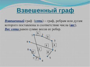 Взвешенный граф Взвешенный граф (сеть) – граф, ребрам или дугам которого пост