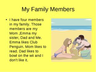 My Family Members I have four members in my family. Those members are my Mom