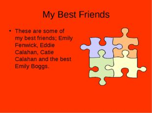 My Best Friends These are some of my best friends; Emily Fenwick, Eddie Calah