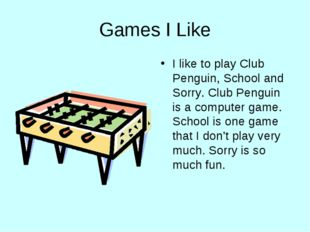 Games I Like I like to play Club Penguin, School and Sorry. Club Penguin is a