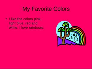 My Favorite Colors I like the colors pink, light blue, red and white. I love