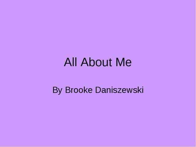 All About Me By Brooke Daniszewski