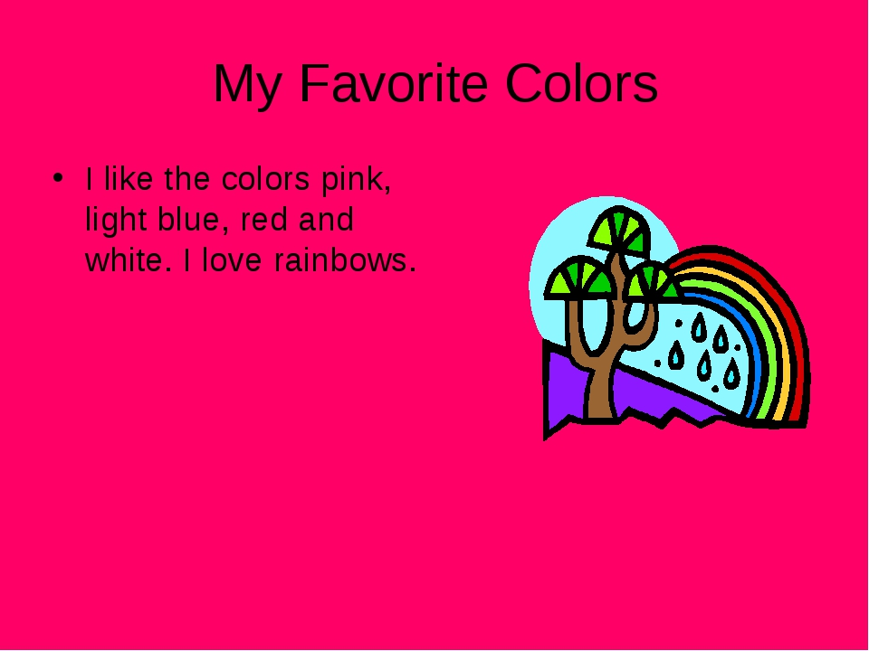 My Favorite Colors I like the colors pink, light blue, red and white. I love...