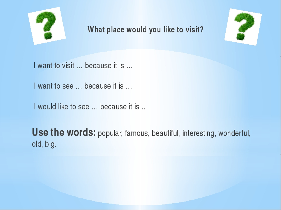What place would you like to visit?  I want to visit … because it is …   I wa...