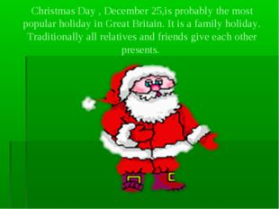 Christmas Day , December 25,is probably the most popular holiday in Great Bri