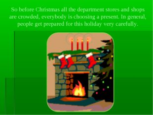 So before Christmas all the department stores and shops are crowded, everybod