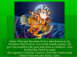 Santa Claus got his name from a man known as St. Nickolas who lived in Asia