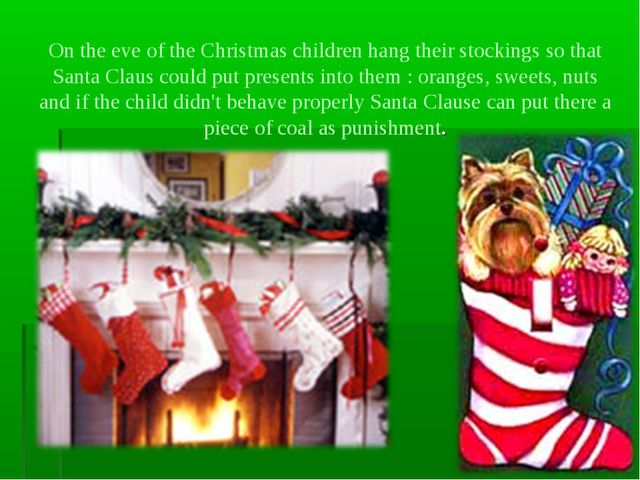On the eve of the Christmas children hang their stockings so that Santa Claus...