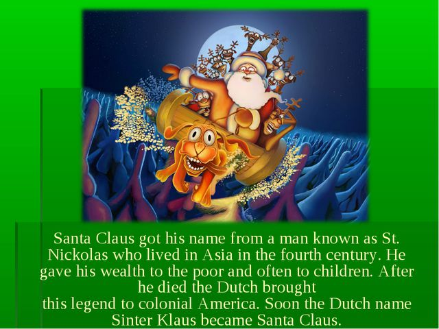 Santa Claus got his name from a man known as St. Nickolas who lived in Asia...