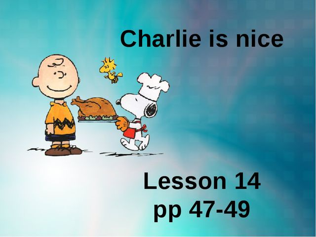 Charlie is nice Lesson 14 pp 47-49