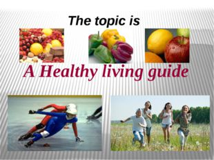 The topic is A Healthy living guide