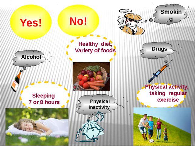 Yes! Alcohol Healthy diet, Variety of foods Drugs Sleeping 7 or 8 hours Smoki...