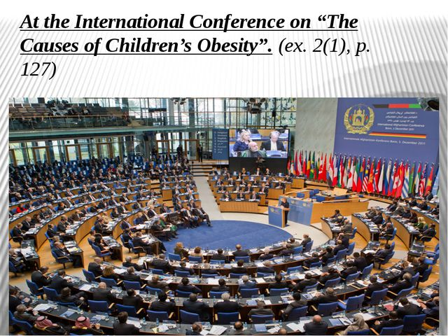 """At the International Conference on """"The Causes of Children's Obesity"""". (ex. 2..."""