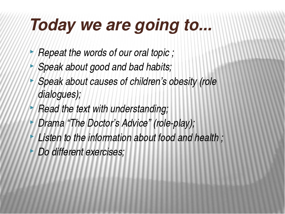 Today we are going to... Repeat the words of our oral topic ; Speak about goo...