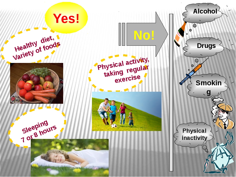 Yes! Healthy diet, Variety of foods Sleeping 7 or 8 hours Physical activity,...