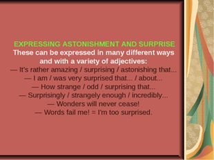 EXPRESSING ASTONISHMENT AND SURPRISE These can be expressed in many differen