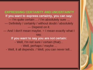 EXPRESSING CERTAINTY AND UNCERTAINTY If you want to express certainty, you c