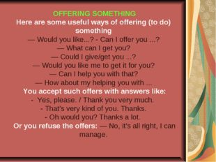OFFERING SOMETHING Here are some useful ways of offering (to do) something —