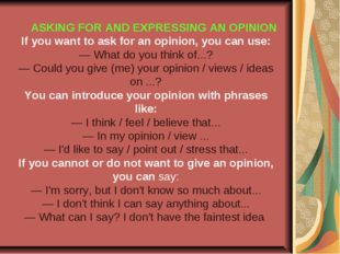 ASKING FOR AND EXPRESSING AN OPINION If you want to ask for an opinion, you