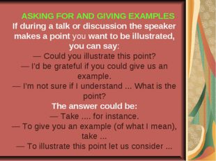 ASKING FOR AND GIVING EXAMPLES If during a talk or discussion the speaker ma