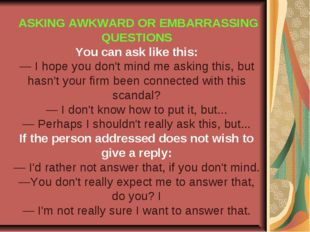 ASKING AWKWARD OR EMBARRASSING QUESTIONS You can ask like this: — I hope you
